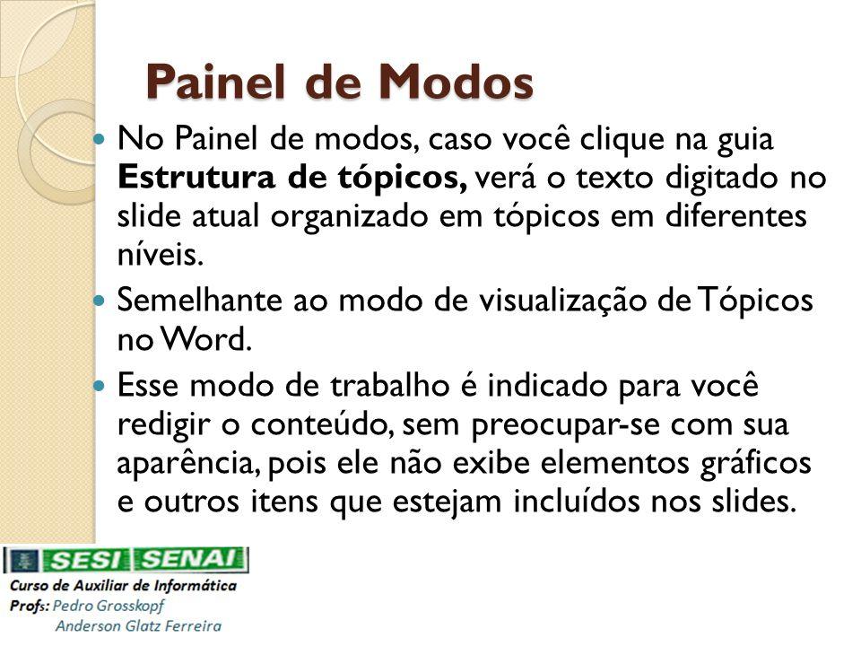 Painel de Modos No Painel de modos, caso você clique na guia Estrutura de tópicos, verá o texto digitado no slide atual organizado em tópicos em difer