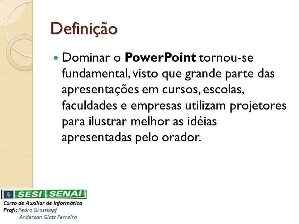 Definição Dominar o PowerPoint tornou-se fundamental, visto que grande parte das apresentações em cursos, escolas, faculdades e empresas utilizam proj