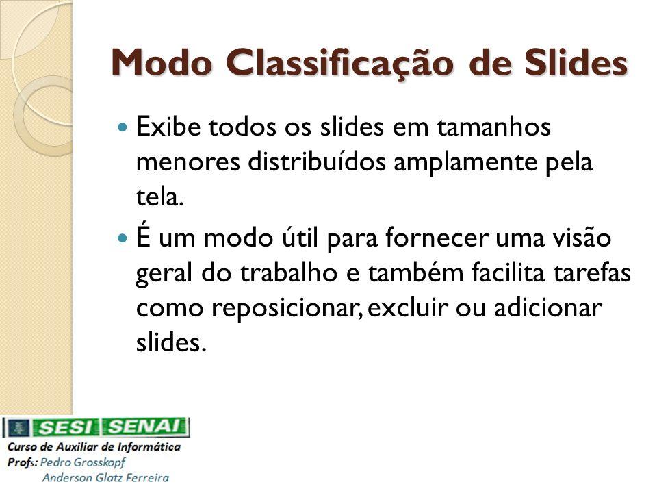 Modo Classificação de Slides Exibe todos os slides em tamanhos menores distribuídos amplamente pela tela. É um modo útil para fornecer uma visão geral