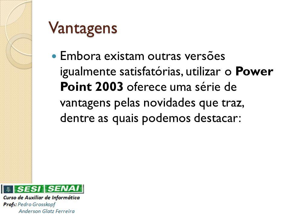 Vantagens Visualizador Atualizado: A principal reivindicação do cliente agora está disponível no Microsoft PowerPoint 2003.