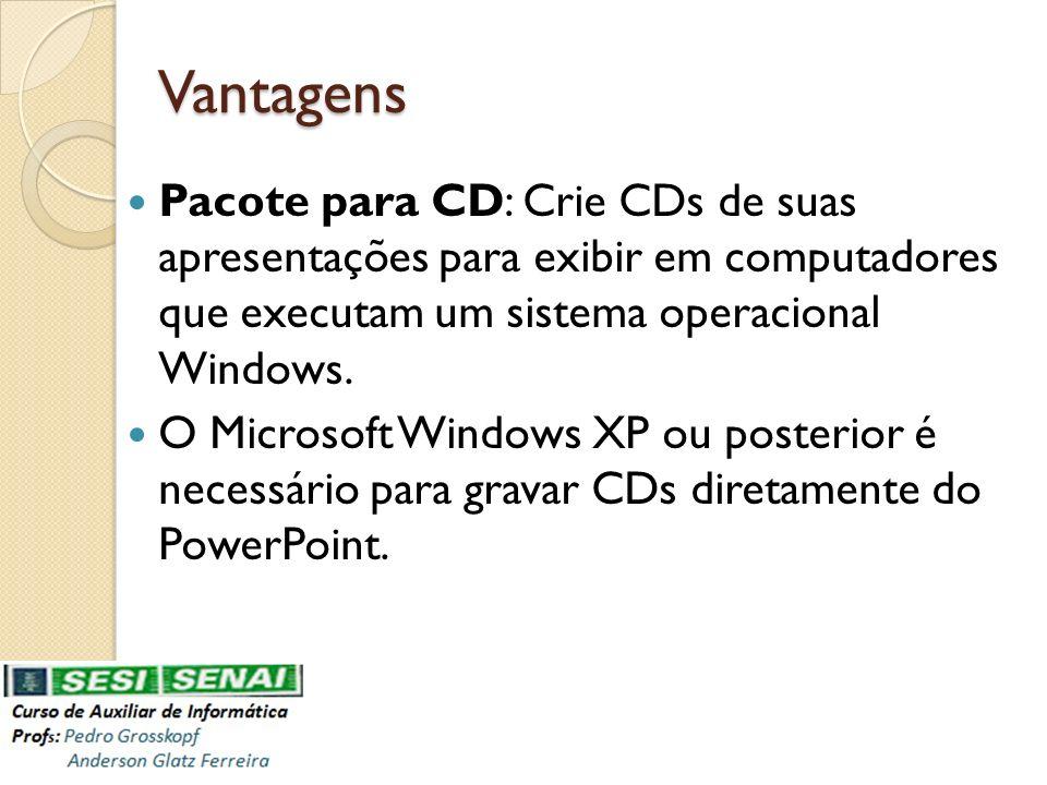 Vantagens Pacote para CD: Crie CDs de suas apresentações para exibir em computadores que executam um sistema operacional Windows. O Microsoft Windows