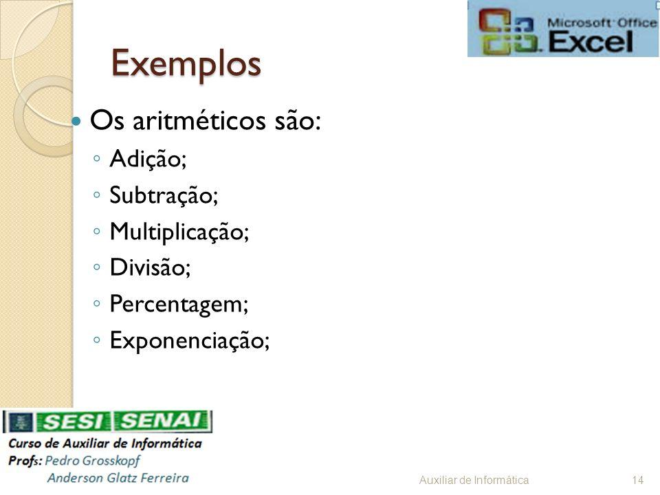 Exemplos Os aritméticos são: Adição; Subtração; Multiplicação; Divisão; Percentagem; Exponenciação; Auxiliar de Informática14