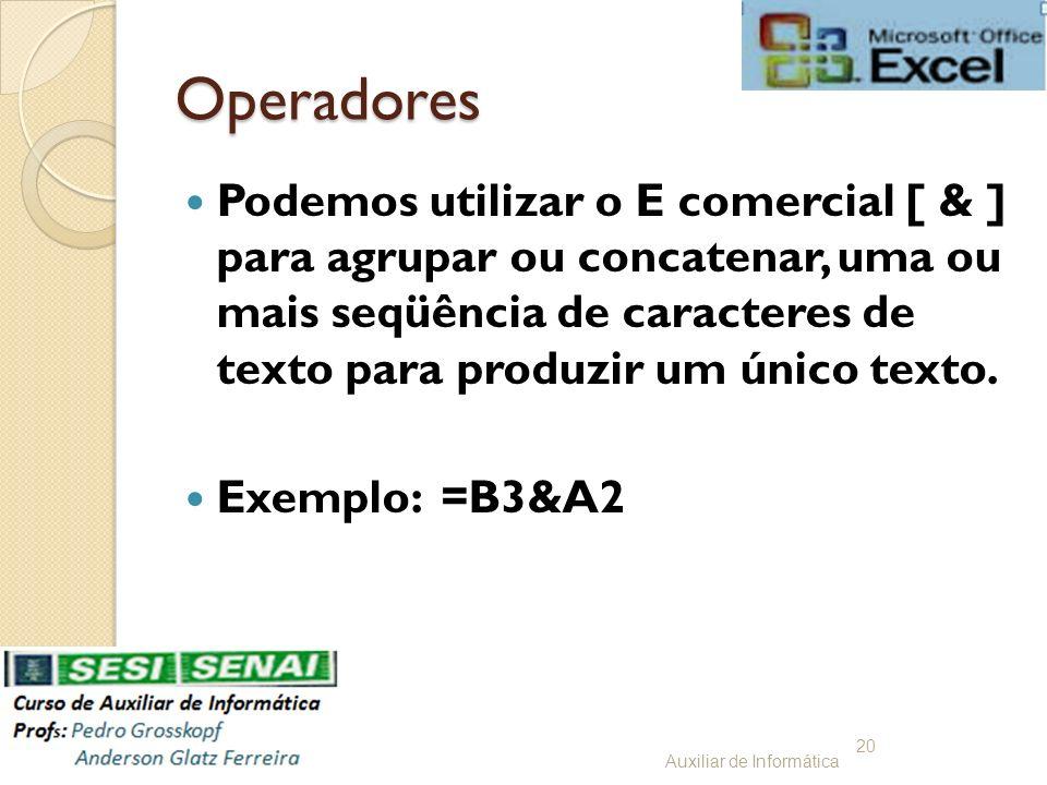 Operadores Podemos utilizar o E comercial [ & ] para agrupar ou concatenar, uma ou mais seqüência de caracteres de texto para produzir um único texto.