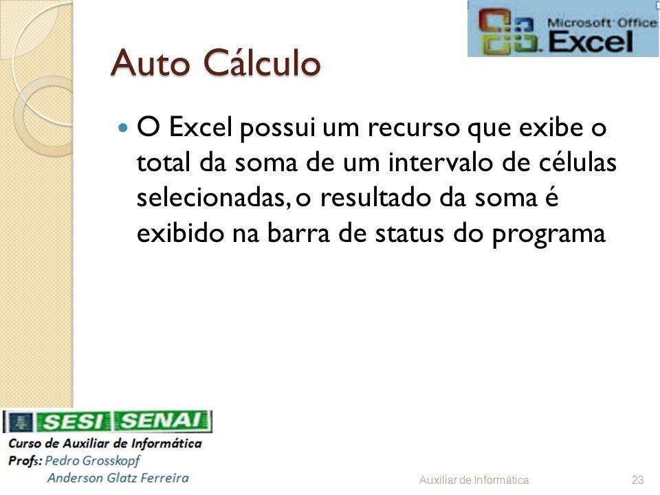 Auto Cálculo O Excel possui um recurso que exibe o total da soma de um intervalo de células selecionadas, o resultado da soma é exibido na barra de st