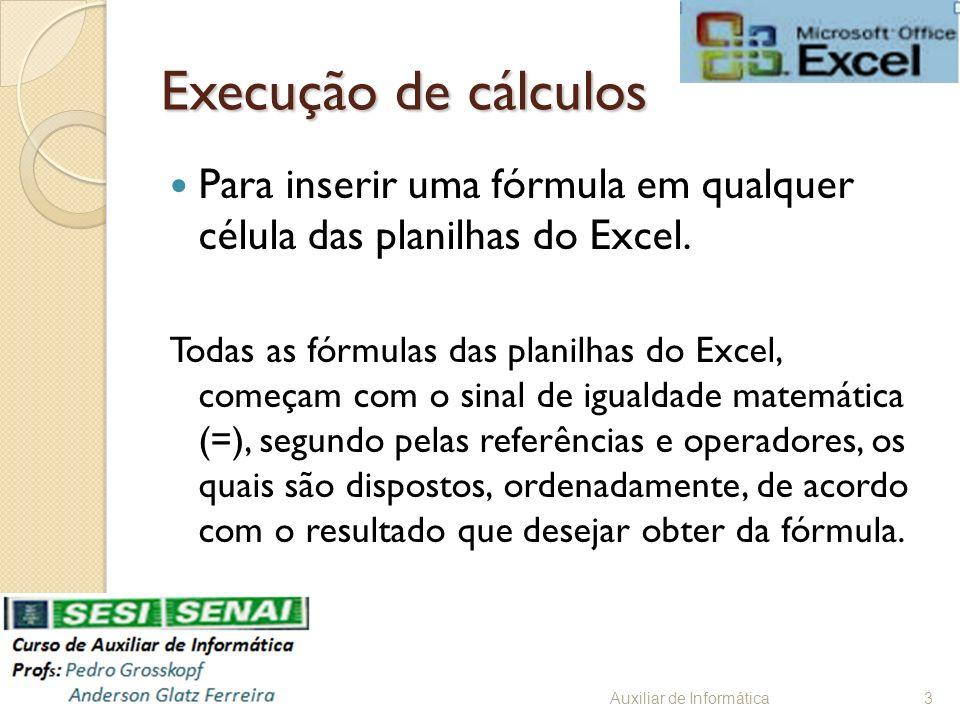 Execução de cálculos Para inserir uma fórmula em qualquer célula das planilhas do Excel. Todas as fórmulas das planilhas do Excel, começam com o sinal
