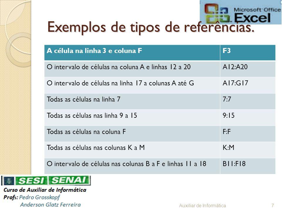 Exemplos de tipos de referências. A célula na linha 3 e coluna FF3 O intervalo de células na coluna A e linhas 12 a 20A12:A20 O intervalo de células n