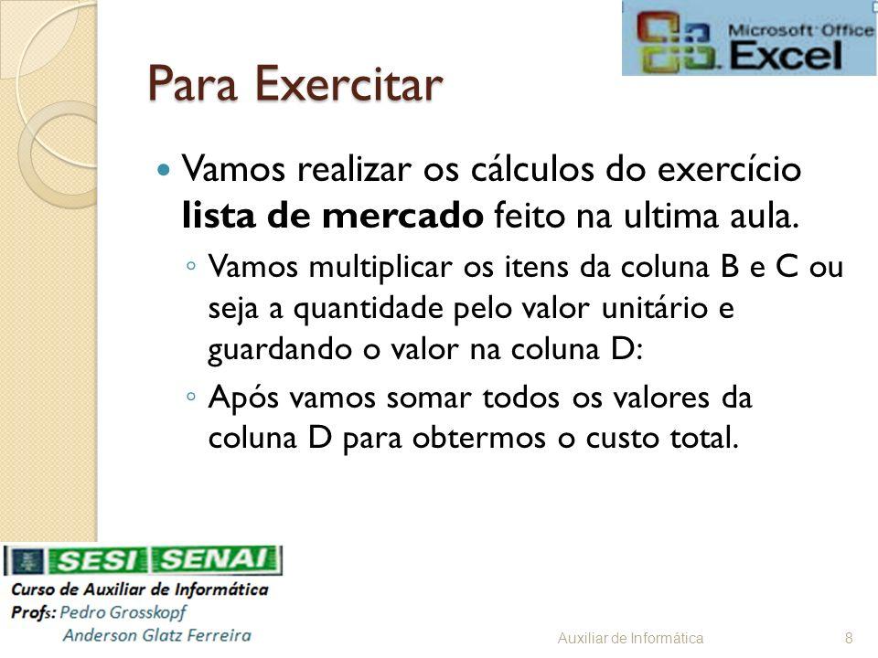 Para Exercitar Vamos realizar os cálculos do exercício lista de mercado feito na ultima aula. Vamos multiplicar os itens da coluna B e C ou seja a qua