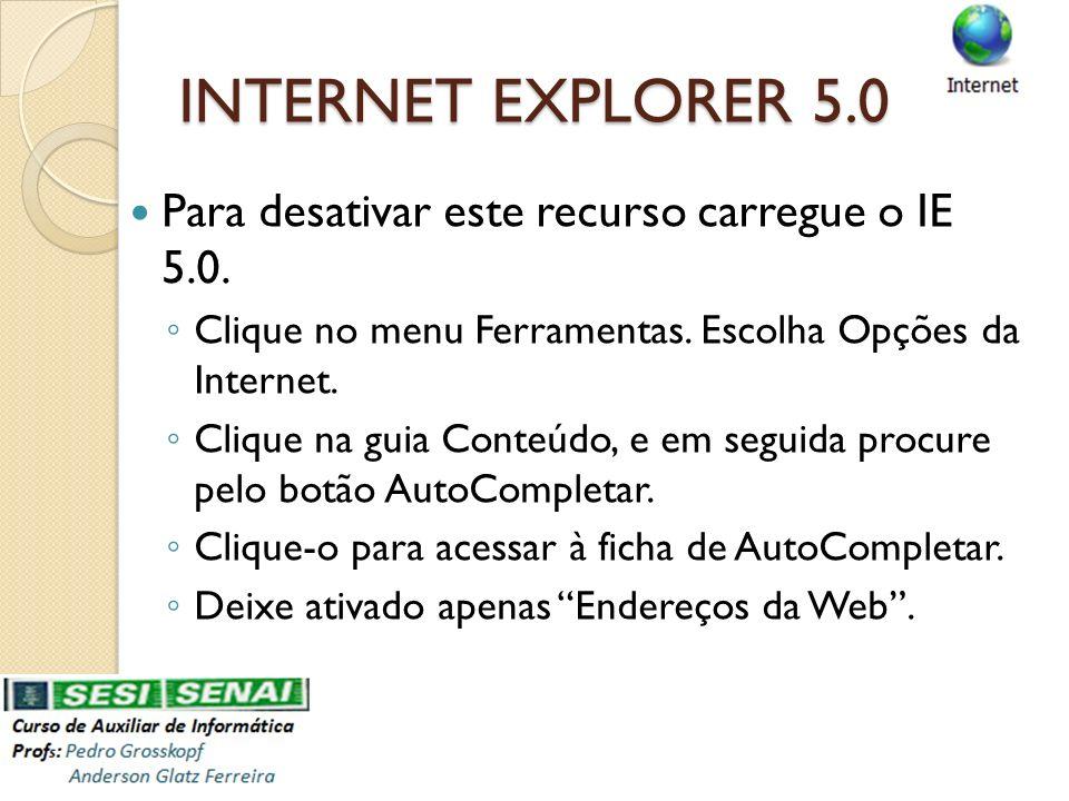 Para desativar este recurso carregue o IE 5.0. Clique no menu Ferramentas. Escolha Opções da Internet. Clique na guia Conteúdo, e em seguida procure p