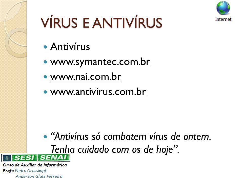 VÍRUS E ANTIVÍRUS Antivírus www.symantec.com.br www.nai.com.br www.antivirus.com.br Antivírus só combatem vírus de ontem. Tenha cuidado com os de hoje