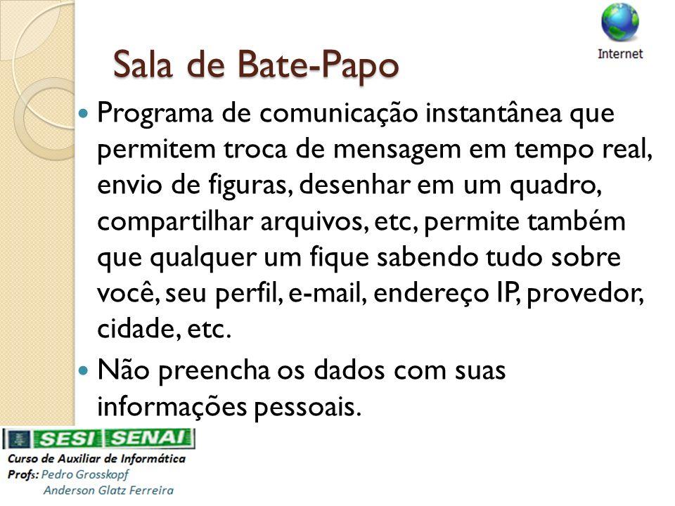 Sala de Bate-Papo Programa de comunicação instantânea que permitem troca de mensagem em tempo real, envio de figuras, desenhar em um quadro, compartil