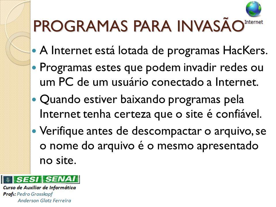 PROGRAMAS PARA INVASÃO A Internet está lotada de programas HacKers. Programas estes que podem invadir redes ou um PC de um usuário conectado a Interne