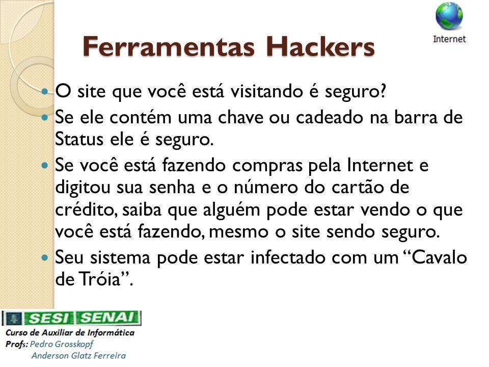 Ferramentas Hackers O site que você está visitando é seguro? Se ele contém uma chave ou cadeado na barra de Status ele é seguro. Se você está fazendo
