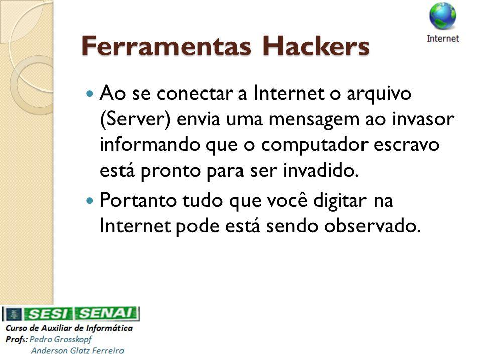 Ferramentas Hackers Ao se conectar a Internet o arquivo (Server) envia uma mensagem ao invasor informando que o computador escravo está pronto para se