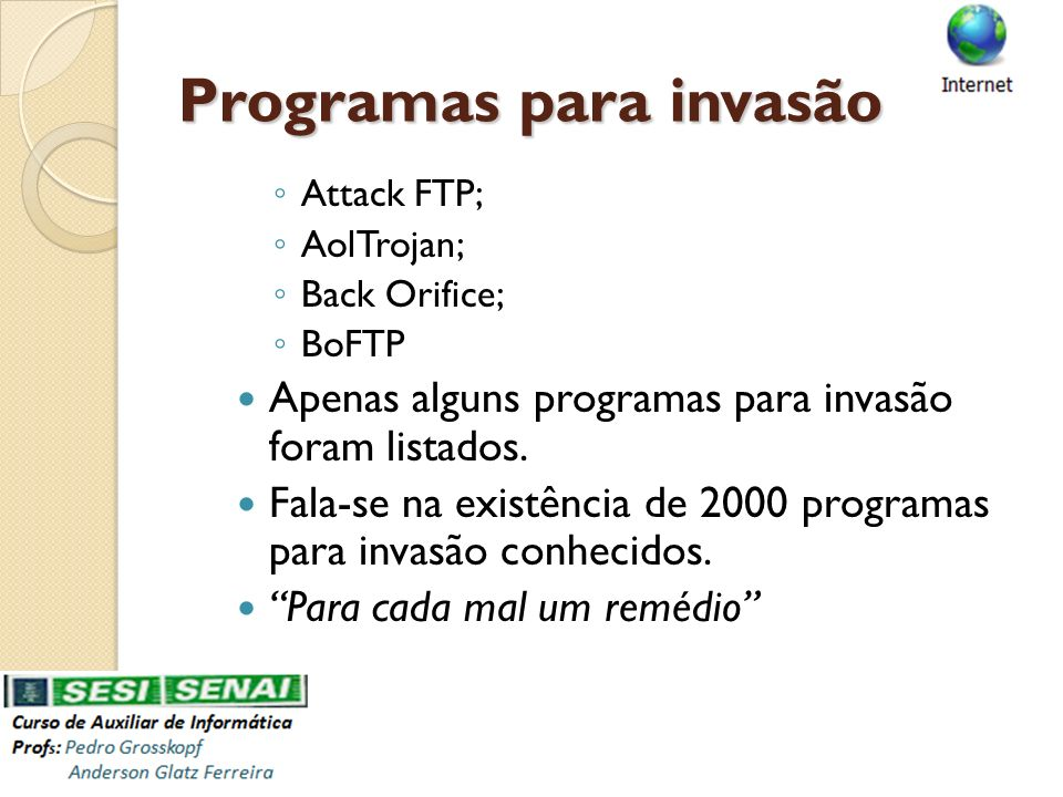 Programas para invasão Attack FTP; AolTrojan; Back Orifice; BoFTP Apenas alguns programas para invasão foram listados. Fala-se na existência de 2000 p