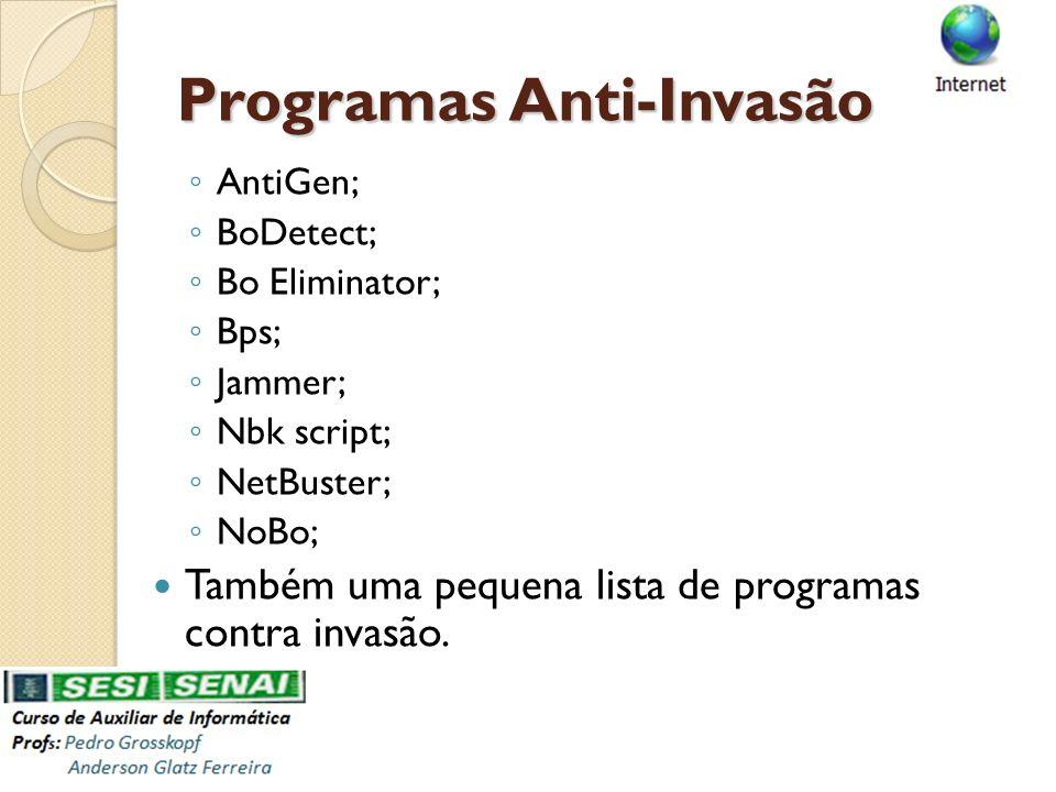 Programas Anti-Invasão AntiGen; BoDetect; Bo Eliminator; Bps; Jammer; Nbk script; NetBuster; NoBo; Também uma pequena lista de programas contra invasã