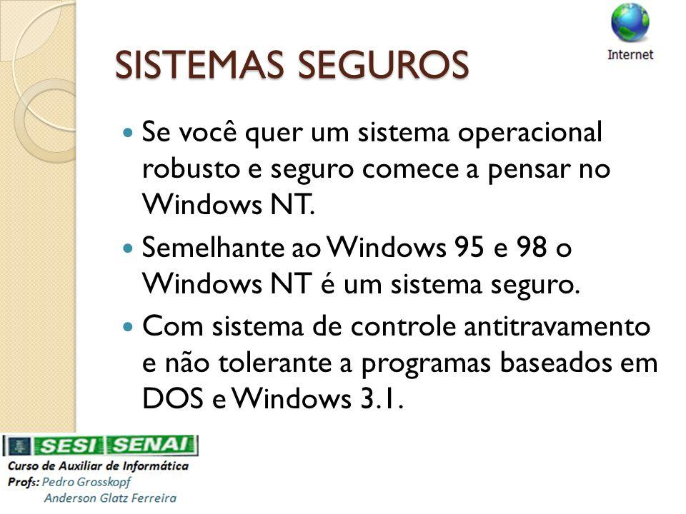 SISTEMAS SEGUROS Se você quer um sistema operacional robusto e seguro comece a pensar no Windows NT. Semelhante ao Windows 95 e 98 o Windows NT é um s