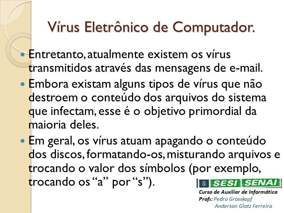 Vírus Eletrônico de Computador. Entretanto, atualmente existem os vírus transmitidos através das mensagens de e-mail. Embora existam alguns tipos de v