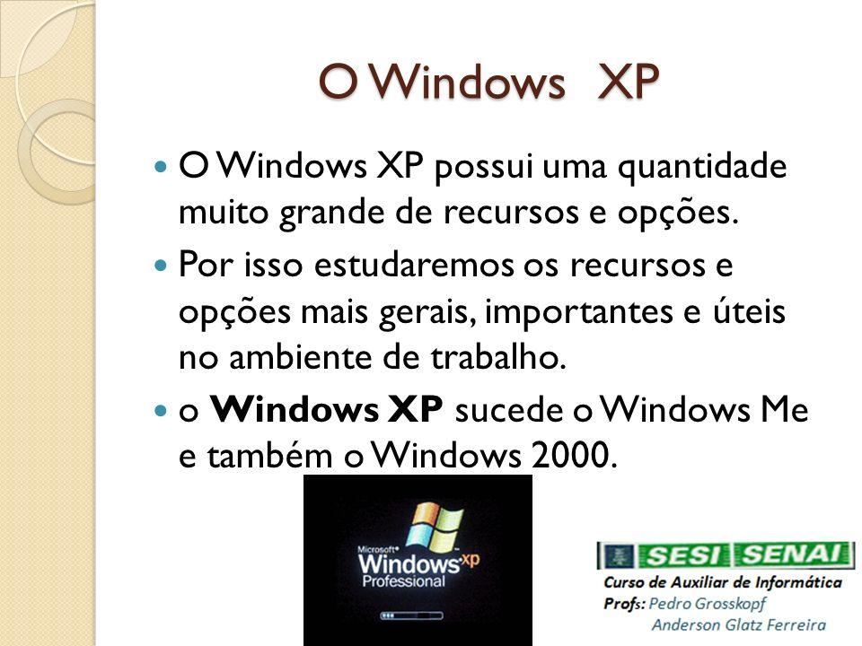 O Windows XP O Windows XP possui uma quantidade muito grande de recursos e opções. Por isso estudaremos os recursos e opções mais gerais, importantes
