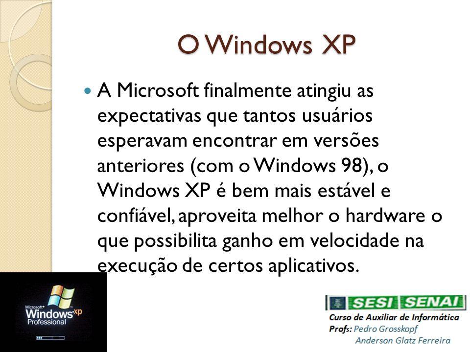 O Windows XP A Microsoft finalmente atingiu as expectativas que tantos usuários esperavam encontrar em versões anteriores (com o Windows 98), o Window