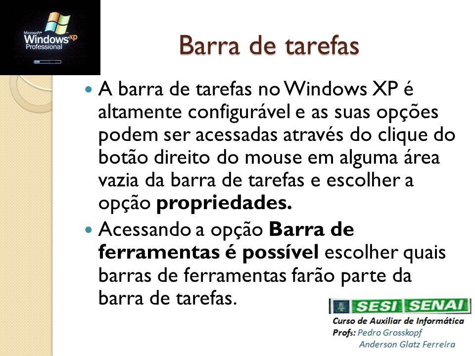 Barra de tarefas A barra de tarefas no Windows XP é altamente configurável e as suas opções podem ser acessadas através do clique do botão direito do