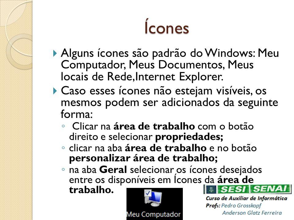 Ícones Alguns ícones são padrão do Windows: Meu Computador, Meus Documentos, Meus locais de Rede,Internet Explorer. Caso esses ícones não estejam visí
