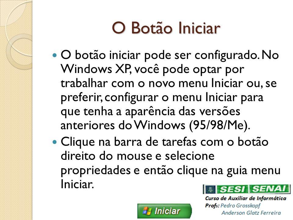 O Botão Iniciar O botão iniciar pode ser configurado. No Windows XP, você pode optar por trabalhar com o novo menu Iniciar ou, se preferir, configurar