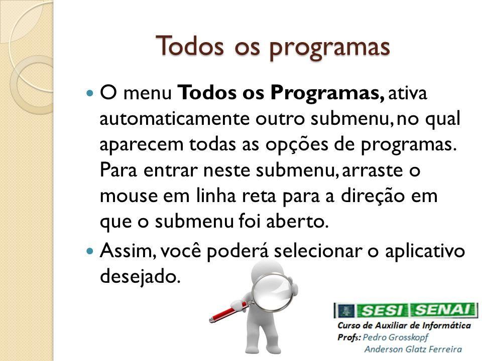 Todos os programas O menu Todos os Programas, ativa automaticamente outro submenu, no qual aparecem todas as opções de programas. Para entrar neste su