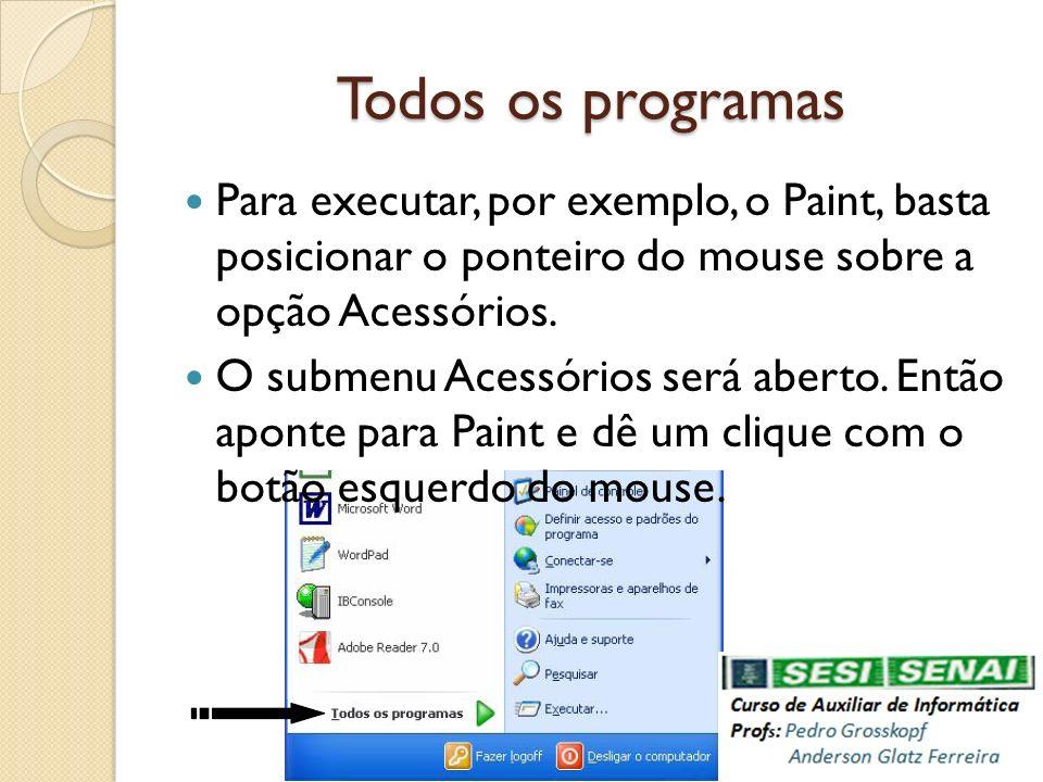 Todos os programas Para executar, por exemplo, o Paint, basta posicionar o ponteiro do mouse sobre a opção Acessórios. O submenu Acessórios será abert