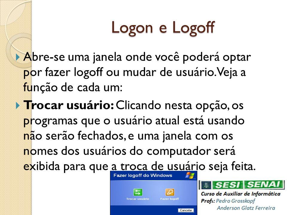 Logon e Logoff Abre-se uma janela onde você poderá optar por fazer logoff ou mudar de usuário. Veja a função de cada um: Trocar usuário: Clicando nest