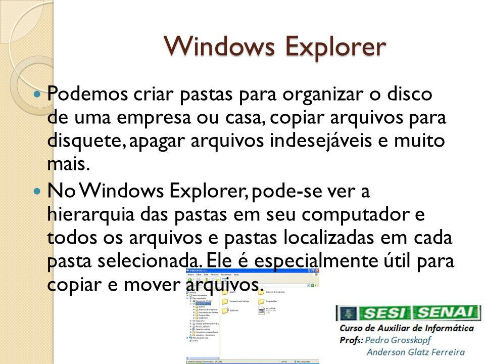 Windows Explorer Podemos criar pastas para organizar o disco de uma empresa ou casa, copiar arquivos para disquete, apagar arquivos indesejáveis e mui