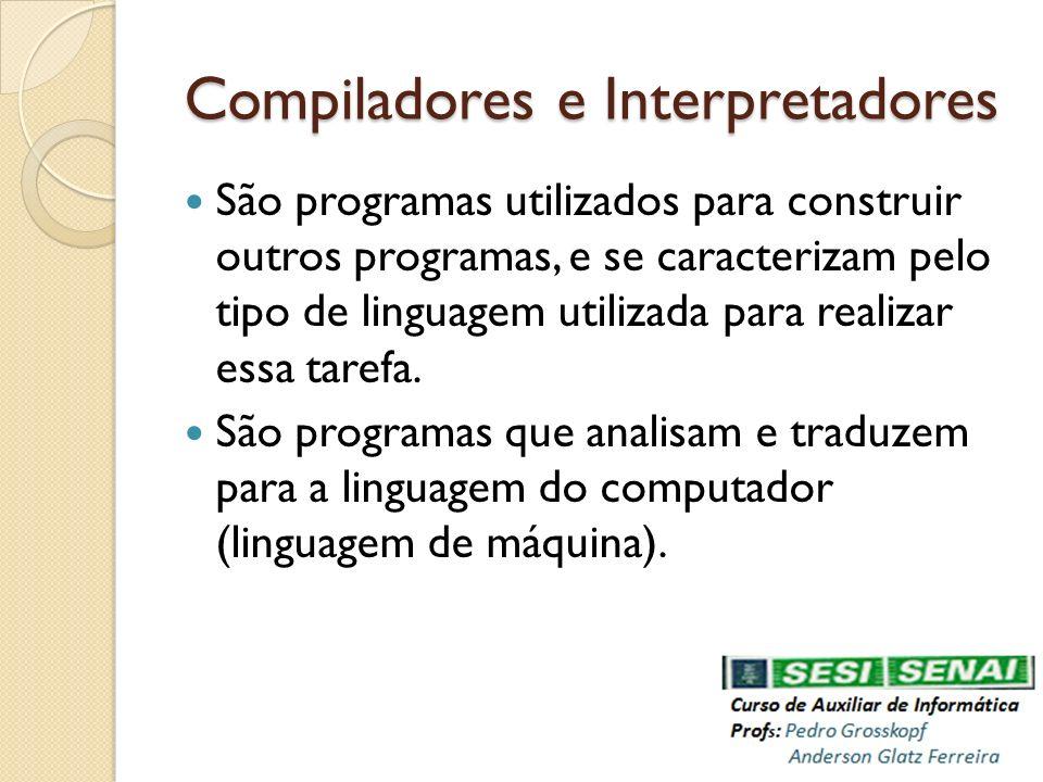 Compiladores e Interpretadores São programas utilizados para construir outros programas, e se caracterizam pelo tipo de linguagem utilizada para reali