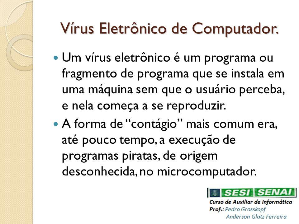 Vírus Eletrônico de Computador. Um vírus eletrônico é um programa ou fragmento de programa que se instala em uma máquina sem que o usuário perceba, e