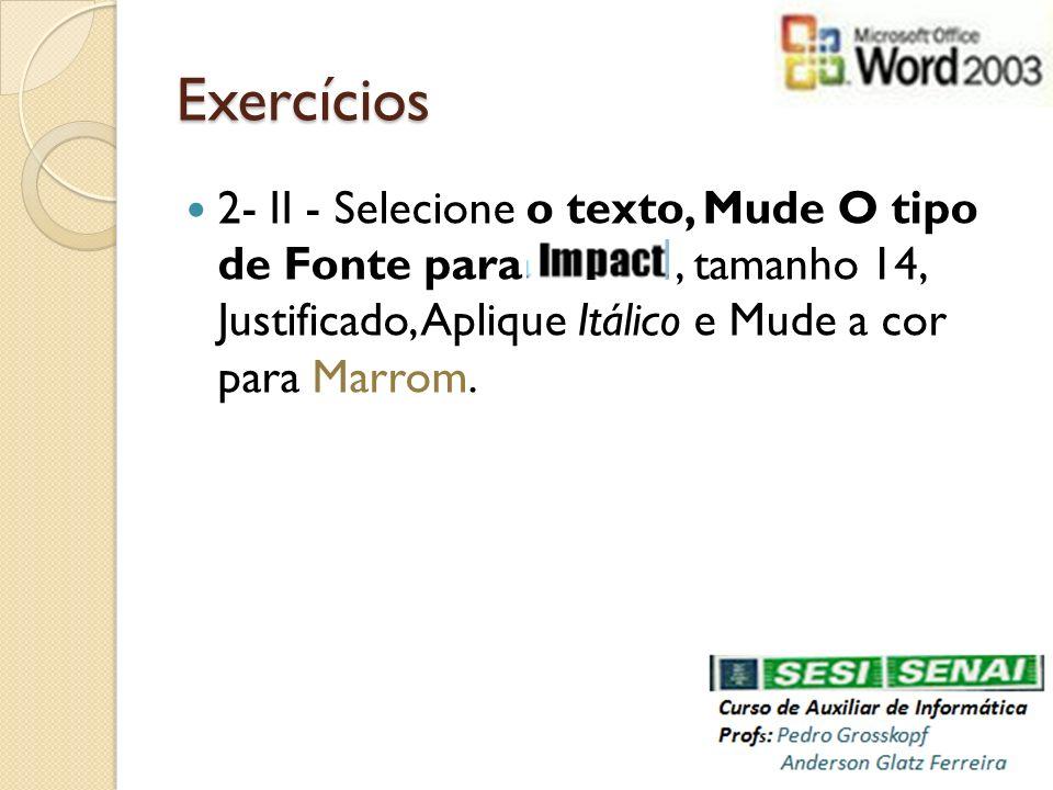 Exercícios 2- II - Selecione o texto, Mude O tipo de Fonte para, tamanho 14, Justificado, Aplique Itálico e Mude a cor para Marrom.