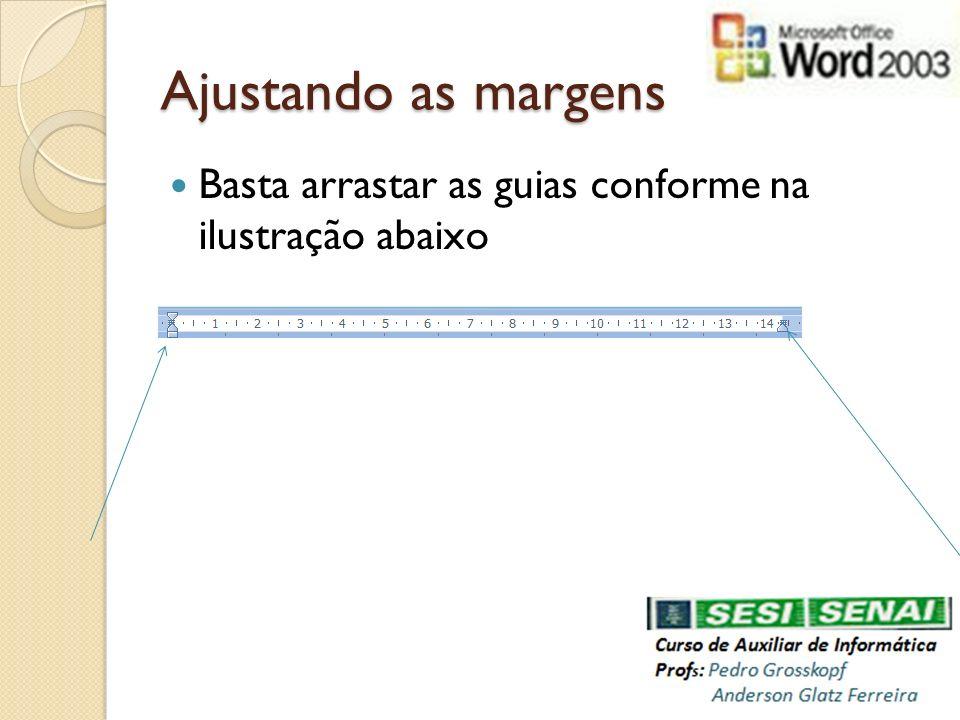 Ajustando as margens Basta arrastar as guias conforme na ilustração abaixo