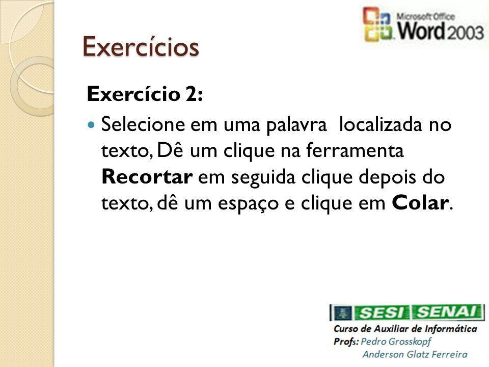 Exercícios Exercício 2: Selecione em uma palavra localizada no texto, Dê um clique na ferramenta Recortar em seguida clique depois do texto, dê um esp
