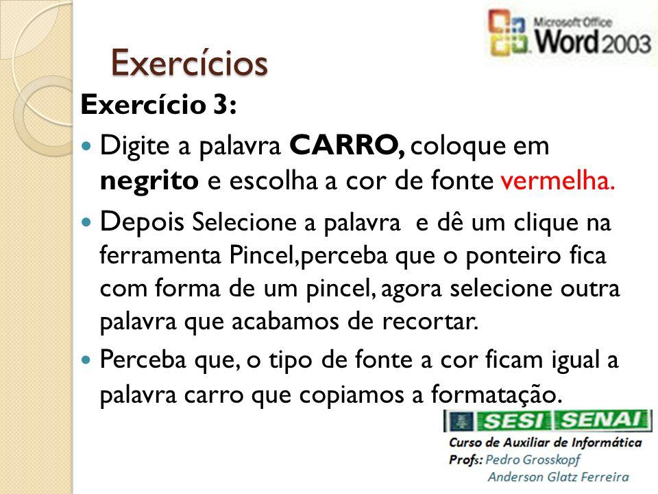 Exercícios Exercício 3: Digite a palavra CARRO, coloque em negrito e escolha a cor de fonte vermelha. Depois Selecione a palavra e dê um clique na fer