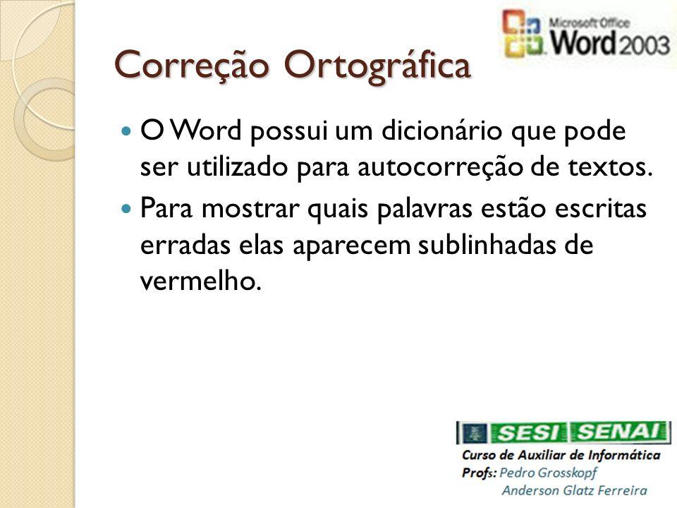 Correção Ortográfica O Word possui um dicionário que pode ser utilizado para autocorreção de textos. Para mostrar quais palavras estão escritas errada