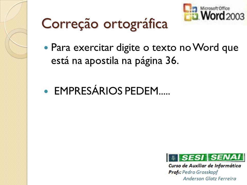 Correção ortográfica Para exercitar digite o texto no Word que está na apostila na página 36. EMPRESÁRIOS PEDEM.....