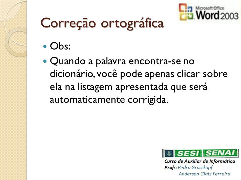 Correção ortográfica Obs: Quando a palavra encontra-se no dicionário, você pode apenas clicar sobre ela na listagem apresentada que será automaticamen