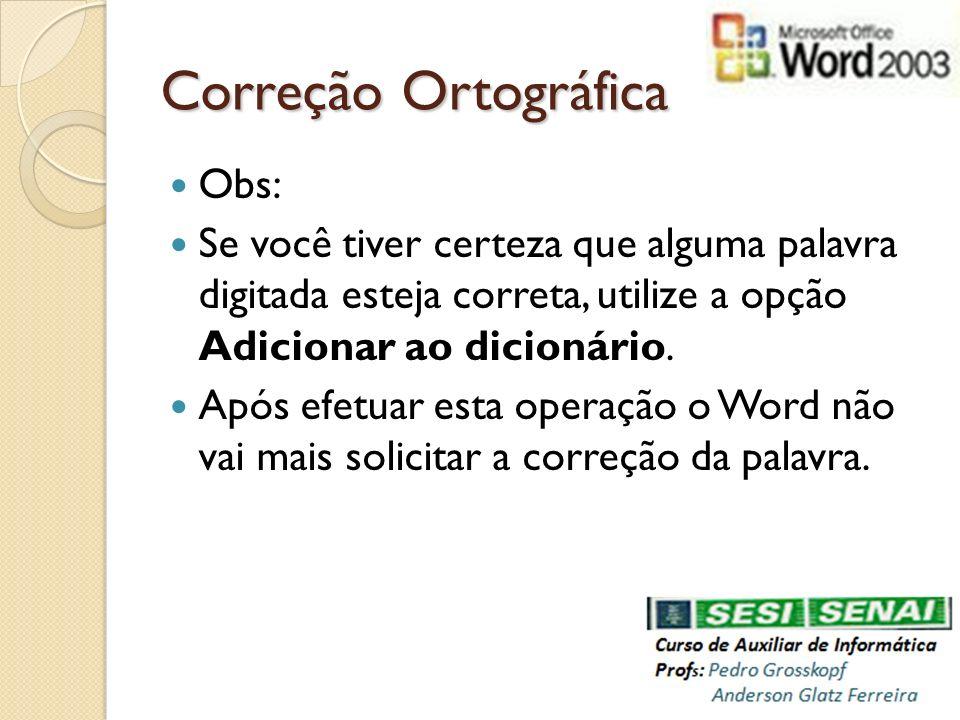 Correção Ortográfica Obs: Se você tiver certeza que alguma palavra digitada esteja correta, utilize a opção Adicionar ao dicionário. Após efetuar esta
