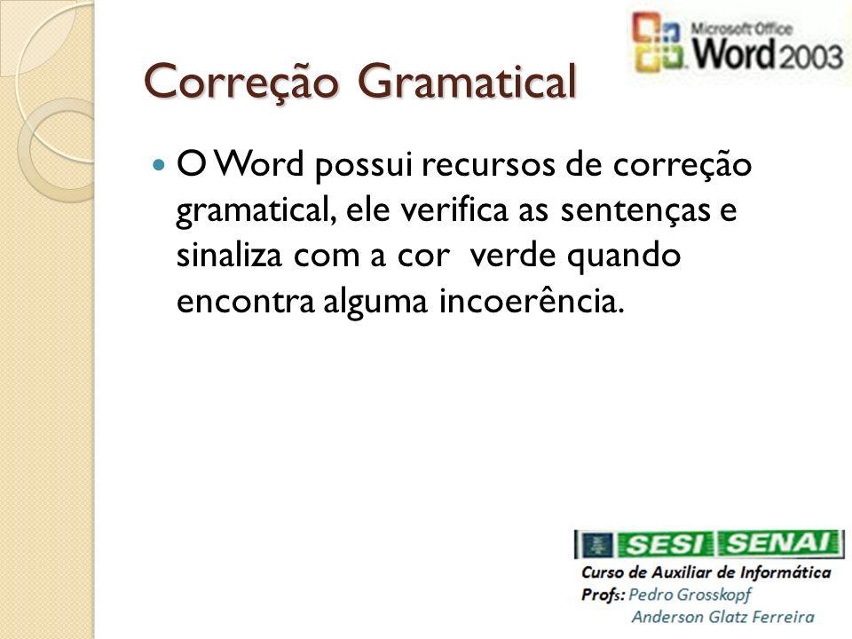 Correção Gramatical O Word possui recursos de correção gramatical, ele verifica as sentenças e sinaliza com a cor verde quando encontra alguma incoerê