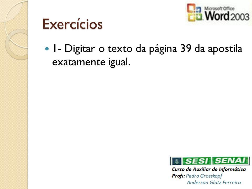 Exercícios 1- Digitar o texto da página 39 da apostila exatamente igual.