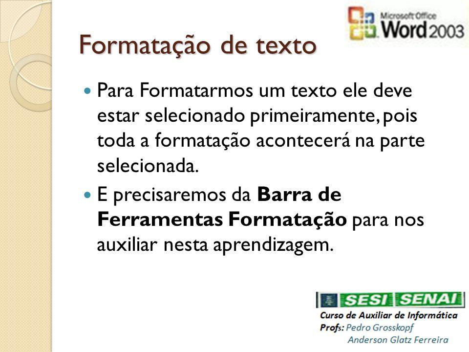 Formatação de texto Para Formatarmos um texto ele deve estar selecionado primeiramente, pois toda a formatação acontecerá na parte selecionada. E prec