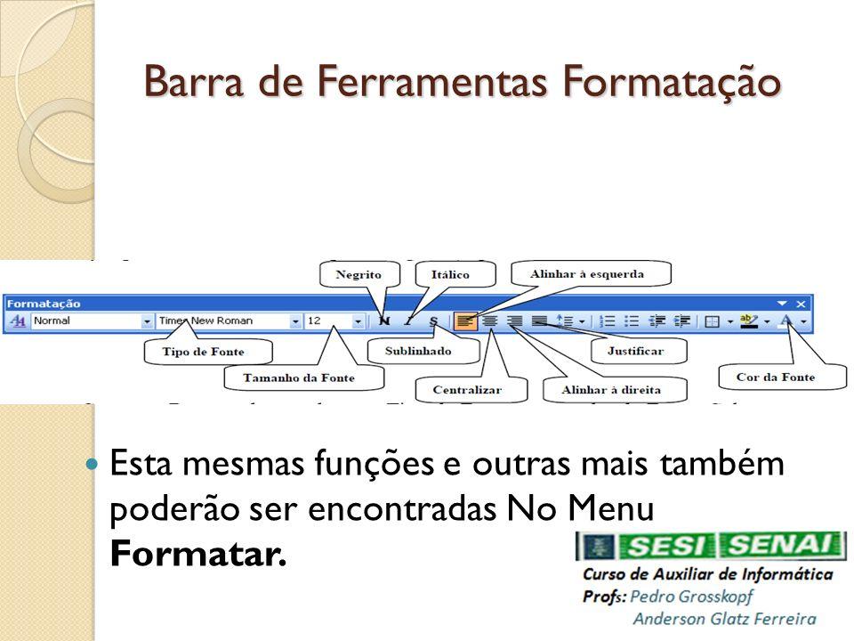 Barra de Ferramentas Formatação Esta mesmas funções e outras mais também poderão ser encontradas No Menu Formatar.