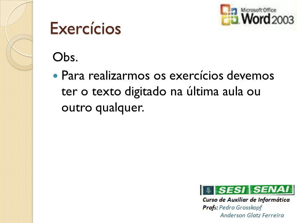 Exercícios Obs. Para realizarmos os exercícios devemos ter o texto digitado na última aula ou outro qualquer.