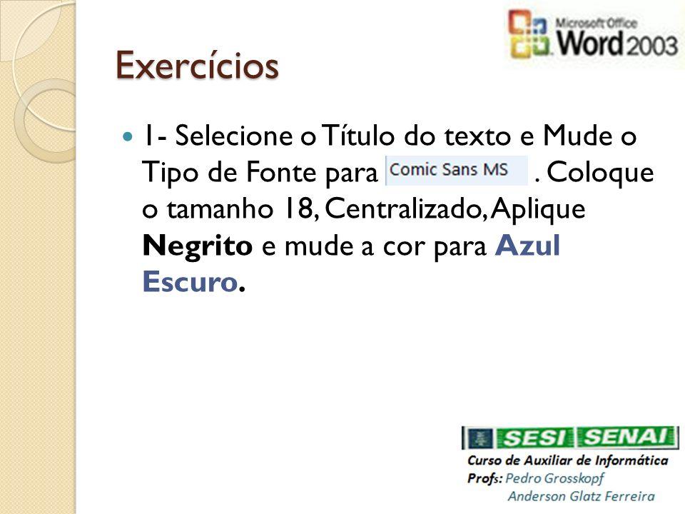 Exercícios 1- Selecione o Título do texto e Mude o Tipo de Fonte para. Coloque o tamanho 18, Centralizado, Aplique Negrito e mude a cor para Azul Escu