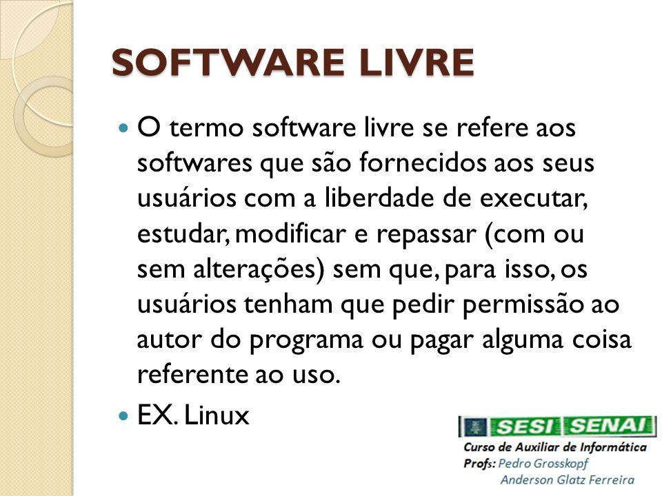 SOFTWARE LIVRE O termo software livre se refere aos softwares que são fornecidos aos seus usuários com a liberdade de executar, estudar, modificar e r