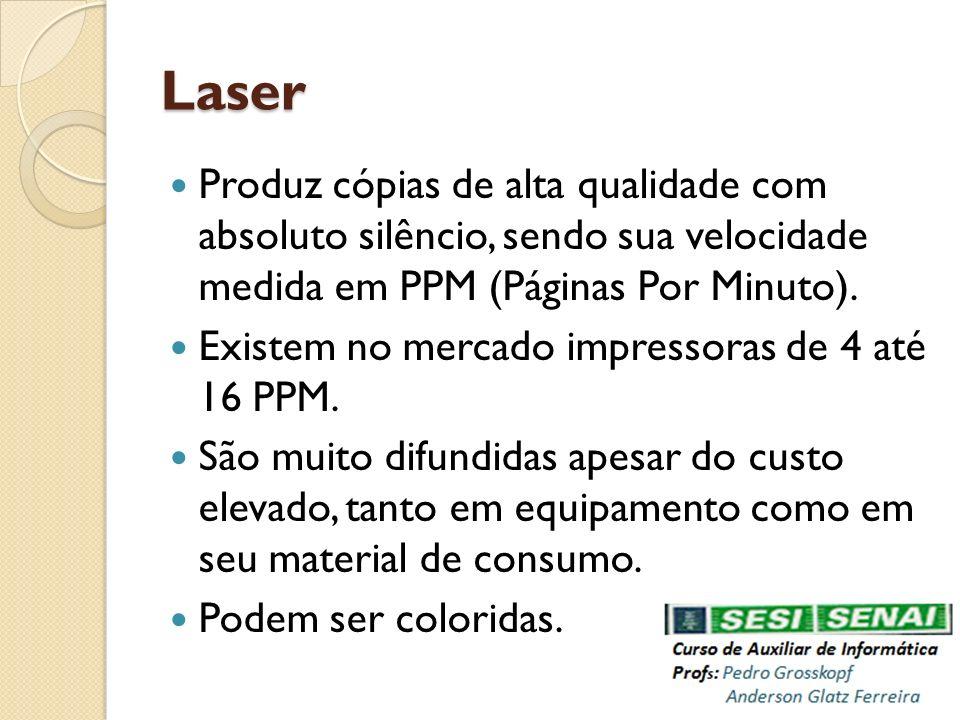Laser Produz cópias de alta qualidade com absoluto silêncio, sendo sua velocidade medida em PPM (Páginas Por Minuto). Existem no mercado impressoras d