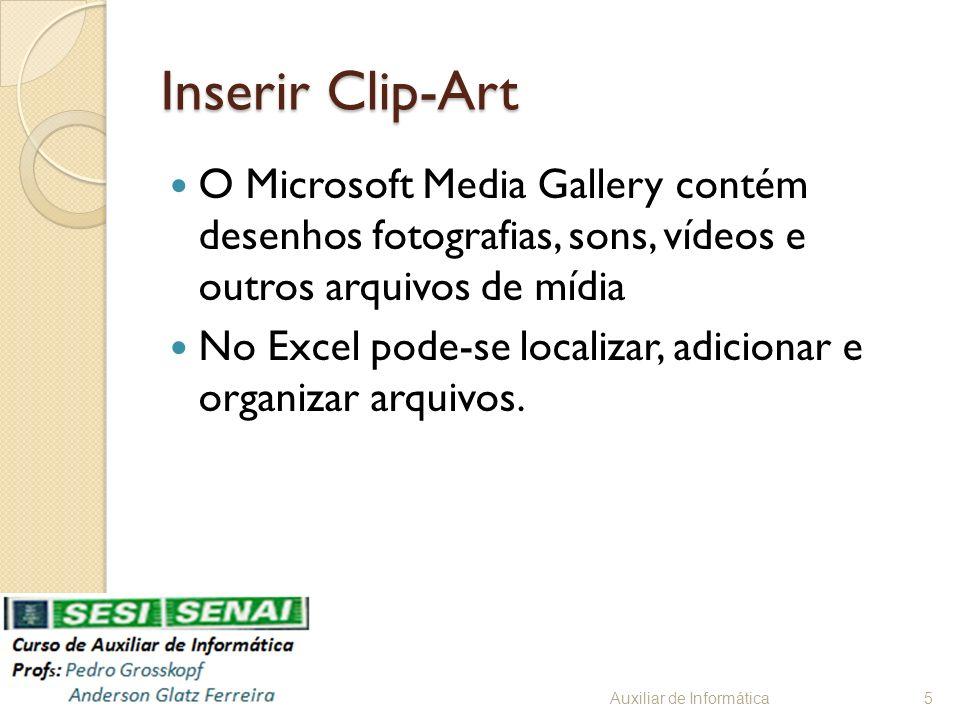 Inserir Clip-Art O Microsoft Media Gallery contém desenhos fotografias, sons, vídeos e outros arquivos de mídia No Excel pode-se localizar, adicionar e organizar arquivos.