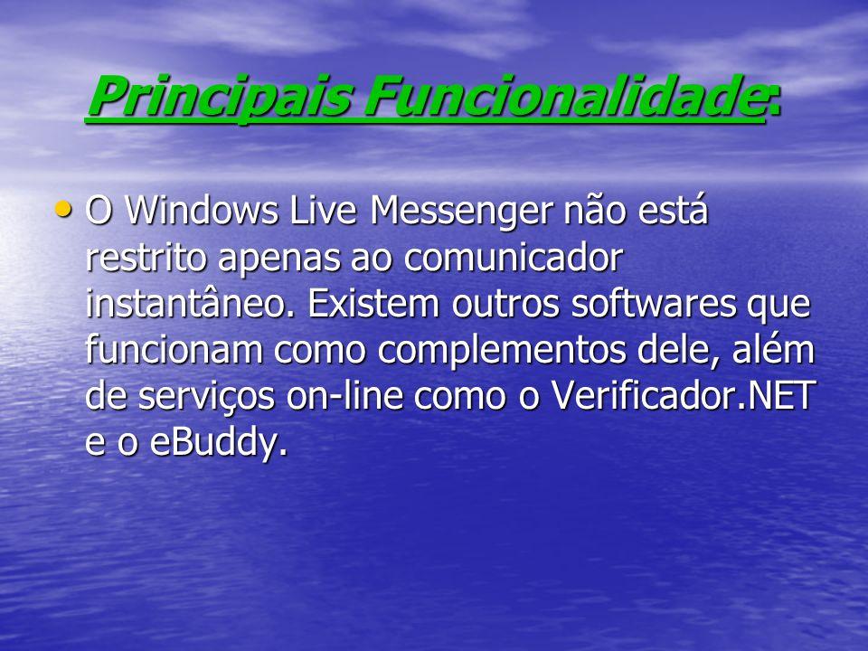 Principais Funcionalidade: O Windows Live Messenger não está restrito apenas ao comunicador instantâneo. Existem outros softwares que funcionam como c